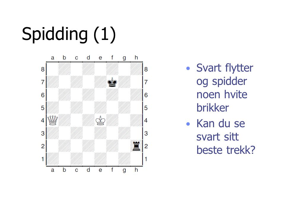 Spidding (1) Svart flytter og spidder noen hvite brikker