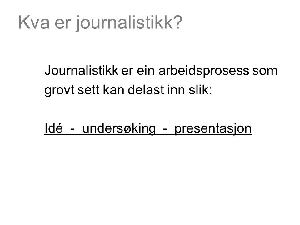 Kva er journalistikk Journalistikk er ein arbeidsprosess som