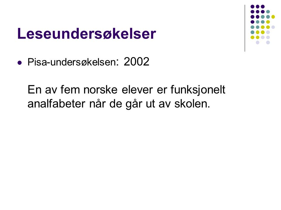 Leseundersøkelser Pisa-undersøkelsen: 2002 En av fem norske elever er funksjonelt analfabeter når de går ut av skolen.