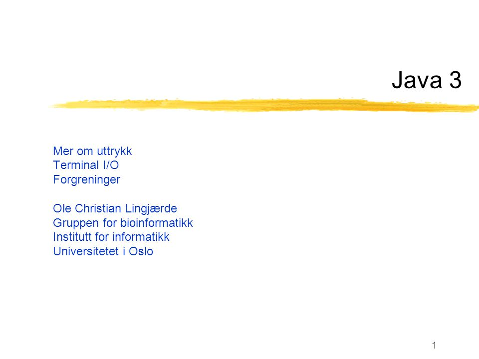 Java 3 Mer om uttrykk Terminal I/O Forgreninger