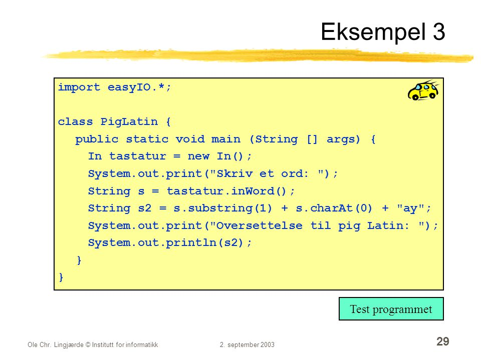 Eksempel 3 import easyIO.*; class PigLatin {