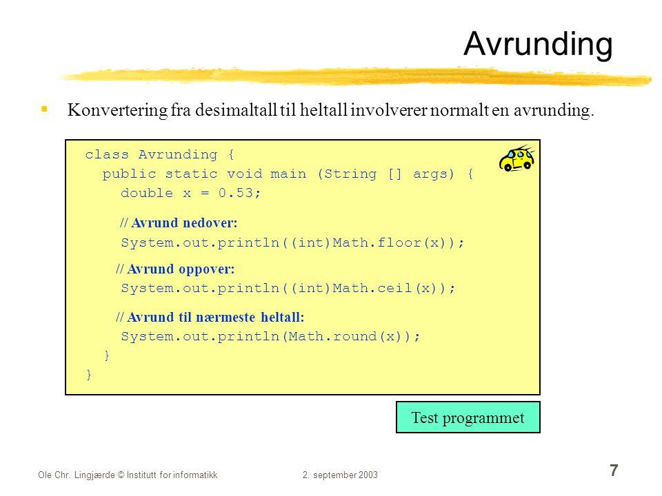 Avrunding Konvertering fra desimaltall til heltall involverer normalt en avrunding. class Avrunding {
