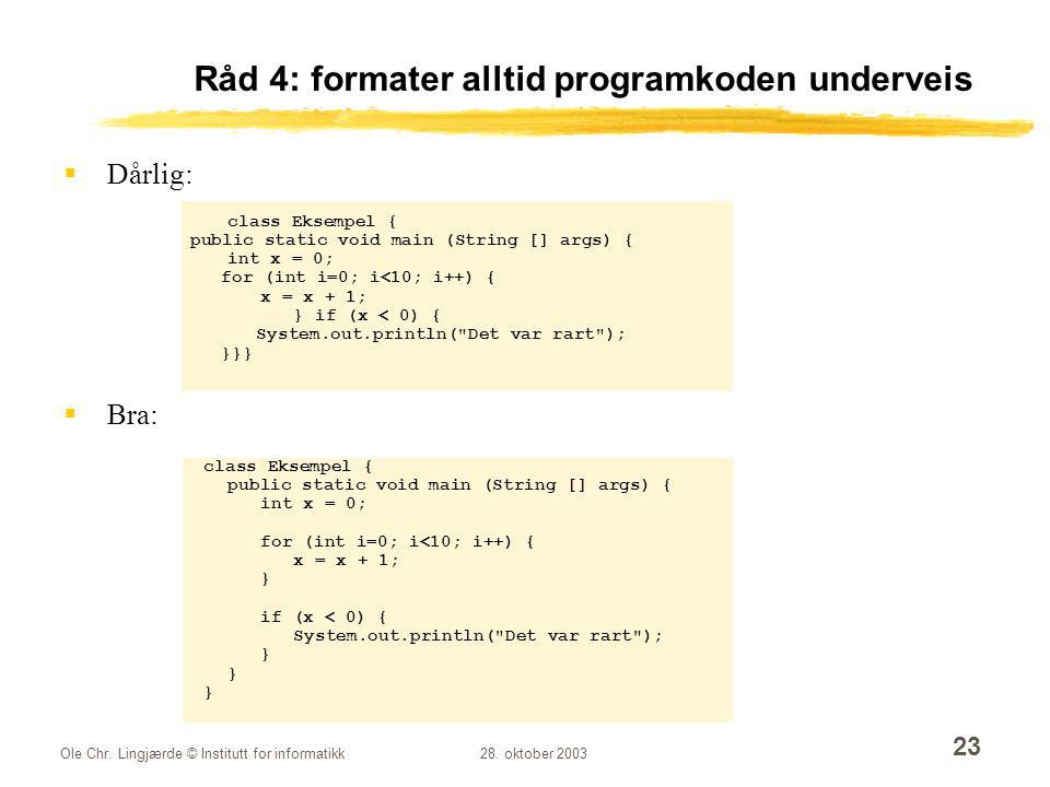 Råd 4: formater alltid programkoden underveis