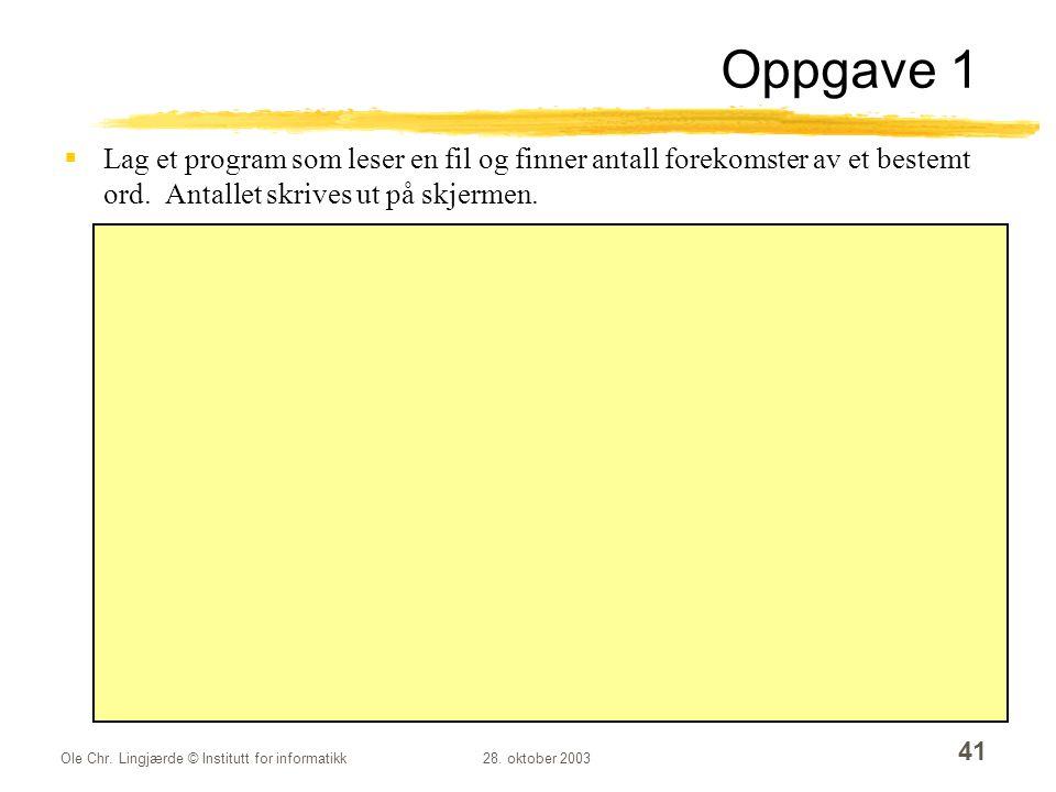 Oppgave 1 Lag et program som leser en fil og finner antall forekomster av et bestemt ord. Antallet skrives ut på skjermen.