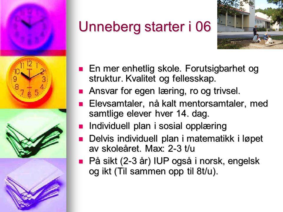 Unneberg starter i 06 En mer enhetlig skole. Forutsigbarhet og struktur. Kvalitet og fellesskap. Ansvar for egen læring, ro og trivsel.