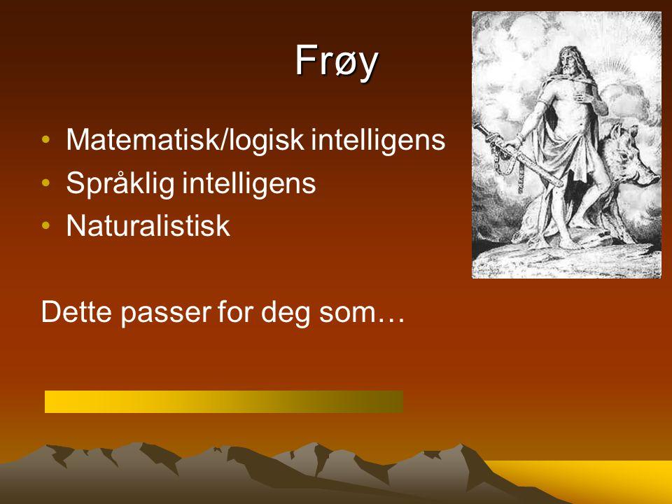 Frøy Matematisk/logisk intelligens Språklig intelligens Naturalistisk