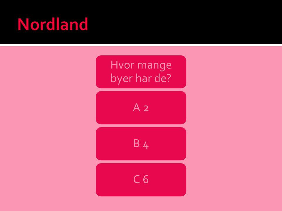 Nordland Hvor mange byer har de A 2 B 4 C 6