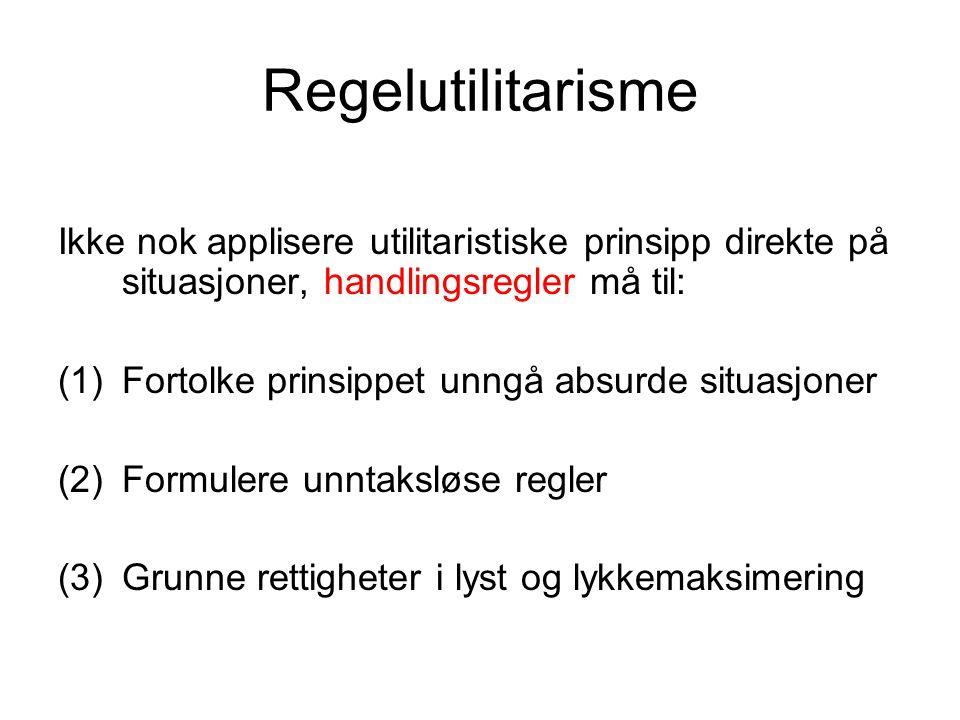 Regelutilitarisme Ikke nok applisere utilitaristiske prinsipp direkte på situasjoner, handlingsregler må til: