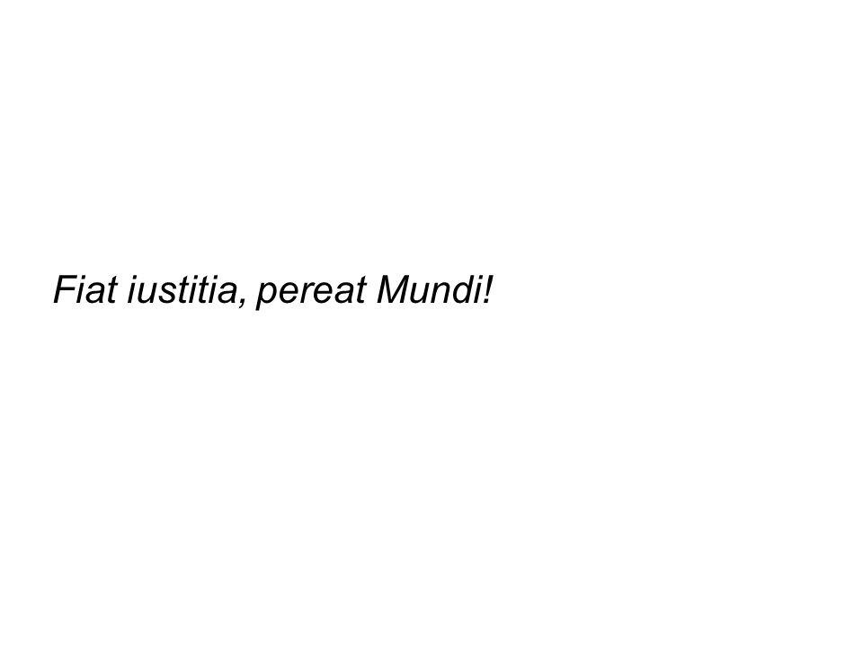 Fiat iustitia, pereat Mundi!