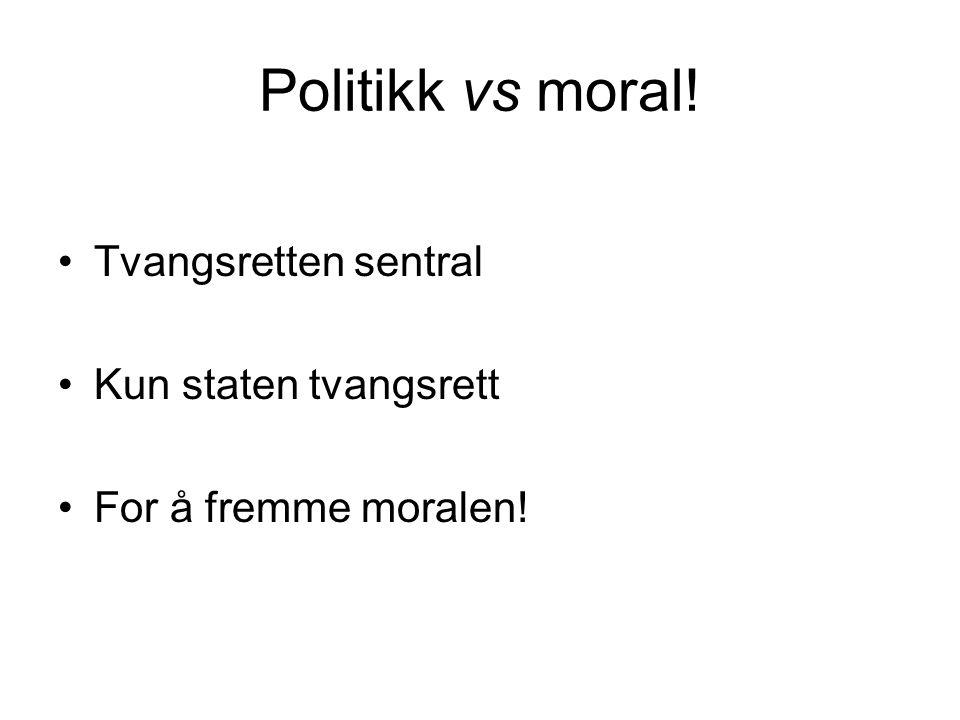 Politikk vs moral! Tvangsretten sentral Kun staten tvangsrett