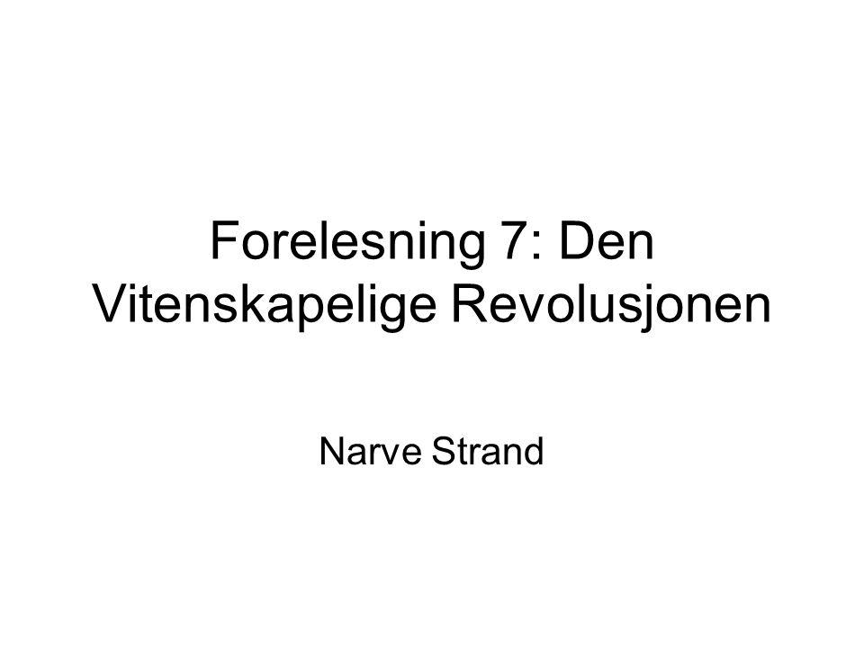 Forelesning 7: Den Vitenskapelige Revolusjonen
