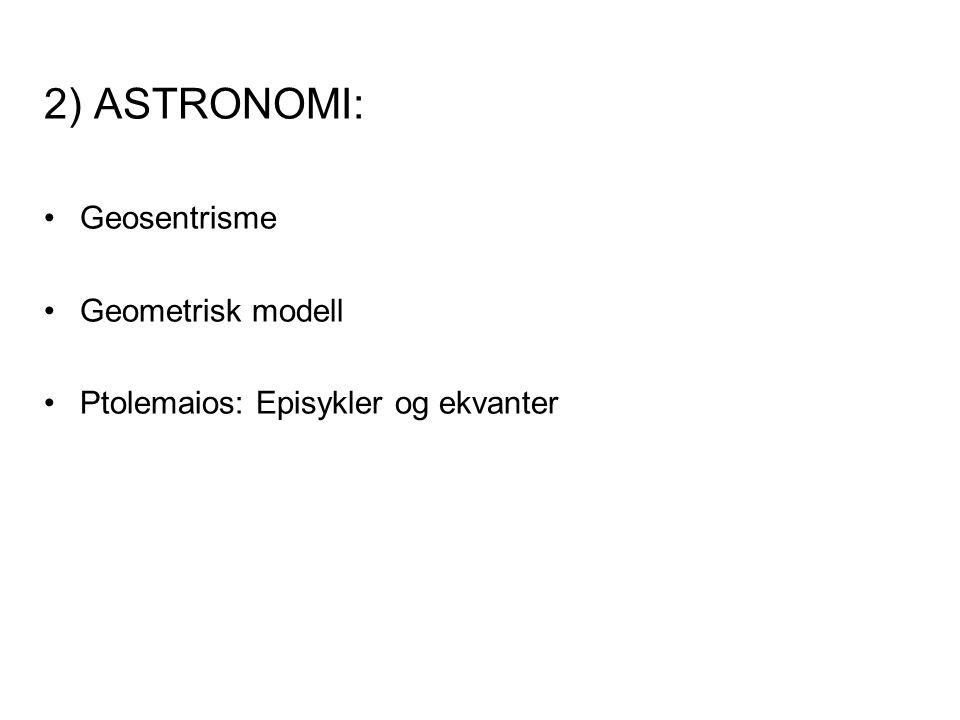 2) ASTRONOMI: Geosentrisme Geometrisk modell