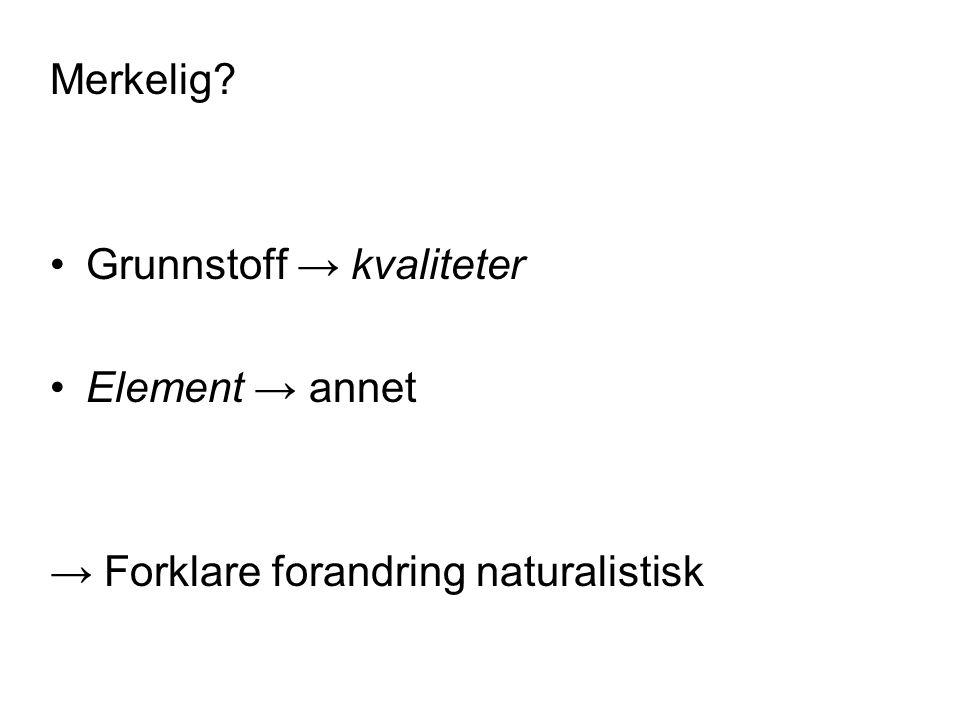 Merkelig Grunnstoff → kvaliteter Element → annet → Forklare forandring naturalistisk