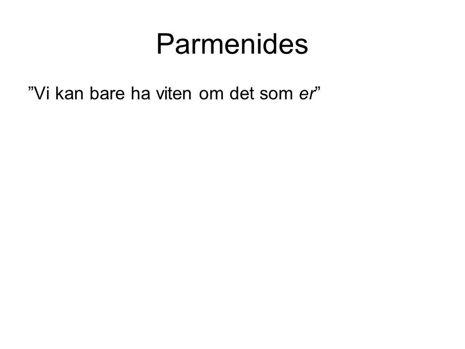 Parmenides Vi kan bare ha viten om det som er