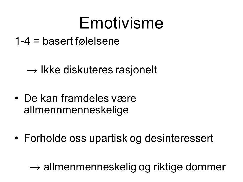 Emotivisme 1-4 = basert følelsene → Ikke diskuteres rasjonelt