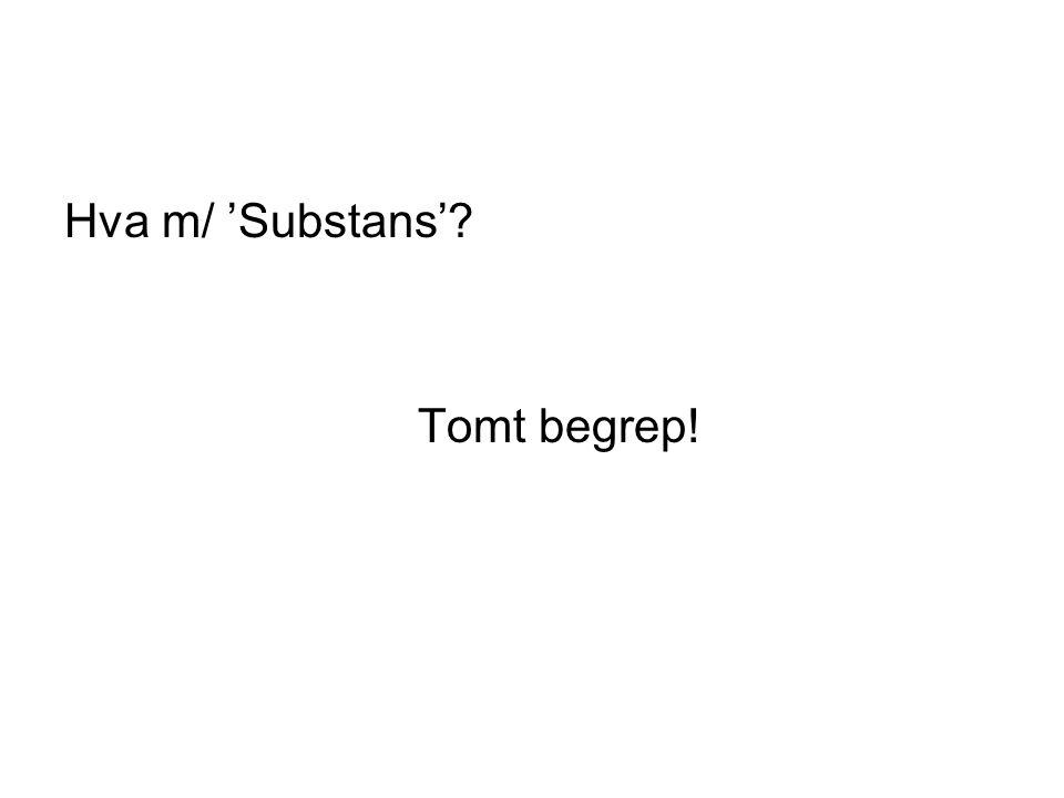 Hva m/ 'Substans' Tomt begrep!