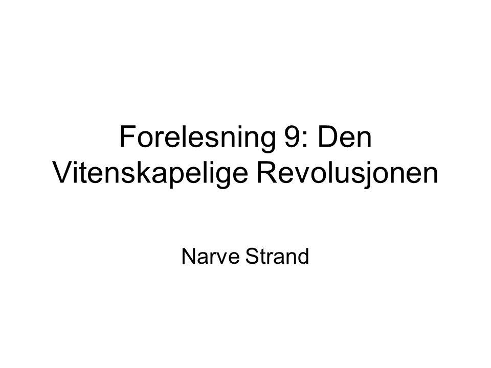 Forelesning 9: Den Vitenskapelige Revolusjonen