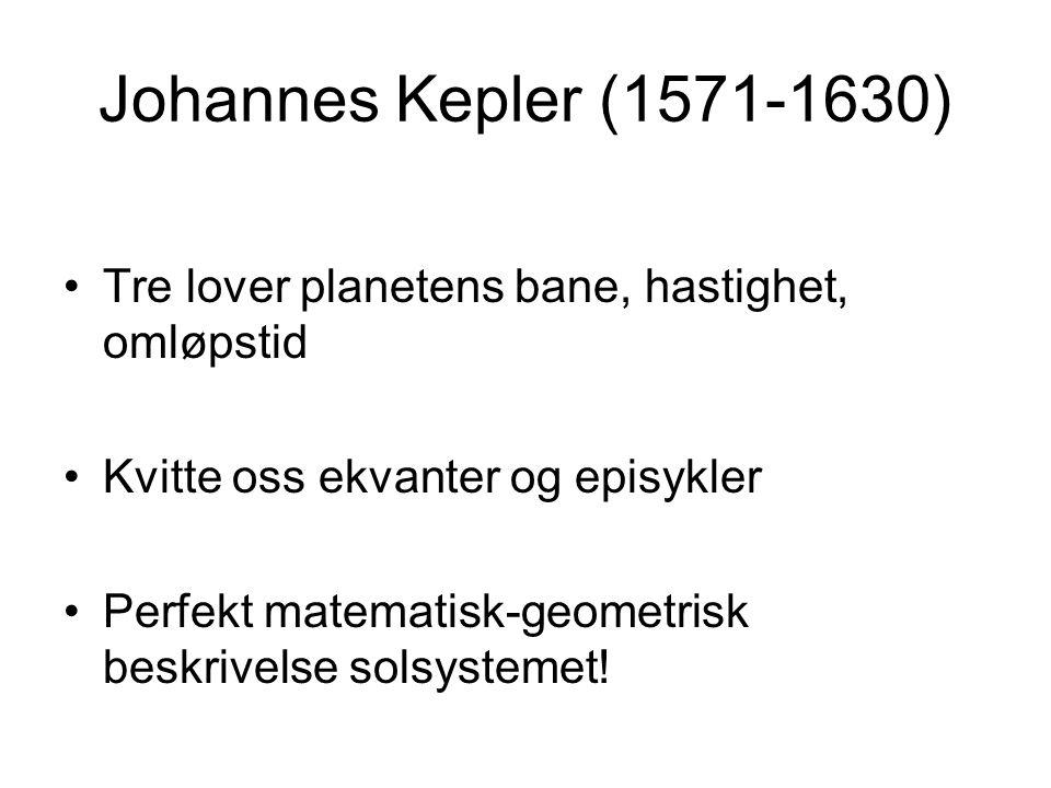 Johannes Kepler (1571-1630) Tre lover planetens bane, hastighet, omløpstid. Kvitte oss ekvanter og episykler.