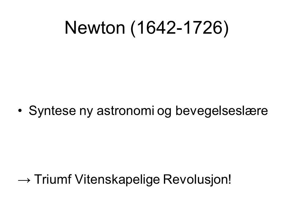 Newton (1642-1726) Syntese ny astronomi og bevegelseslære