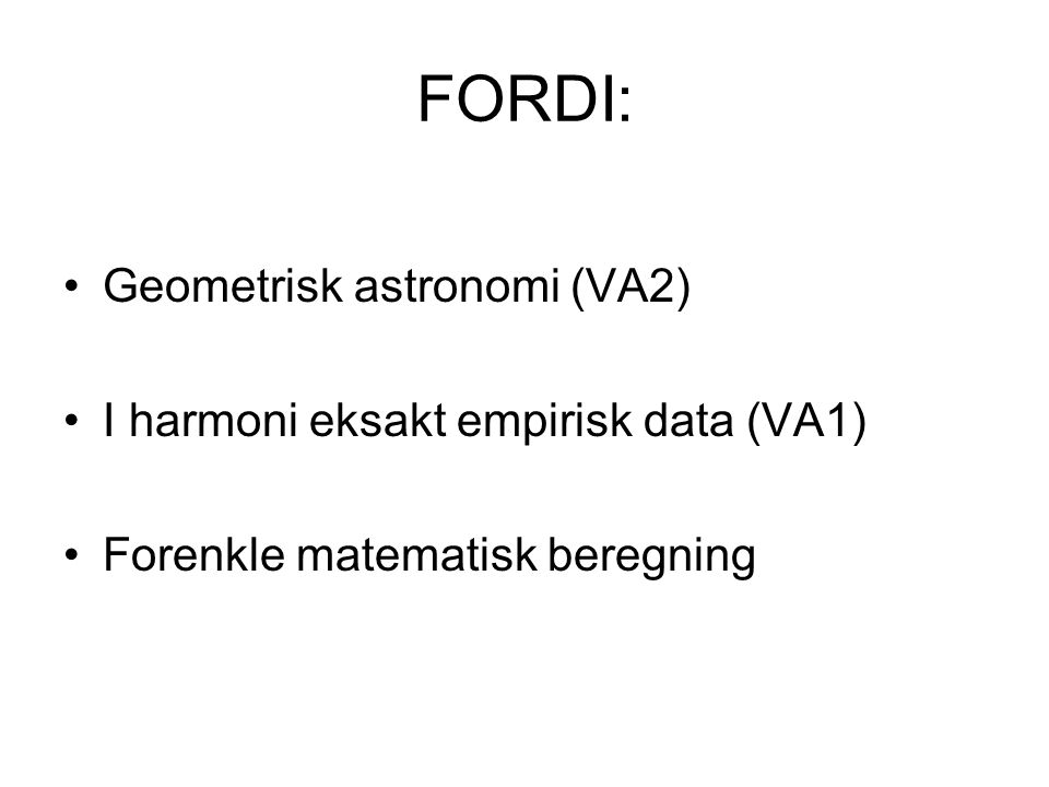 FORDI: Geometrisk astronomi (VA2) I harmoni eksakt empirisk data (VA1)