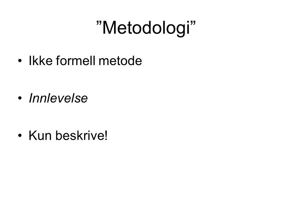 Metodologi Ikke formell metode Innlevelse Kun beskrive!