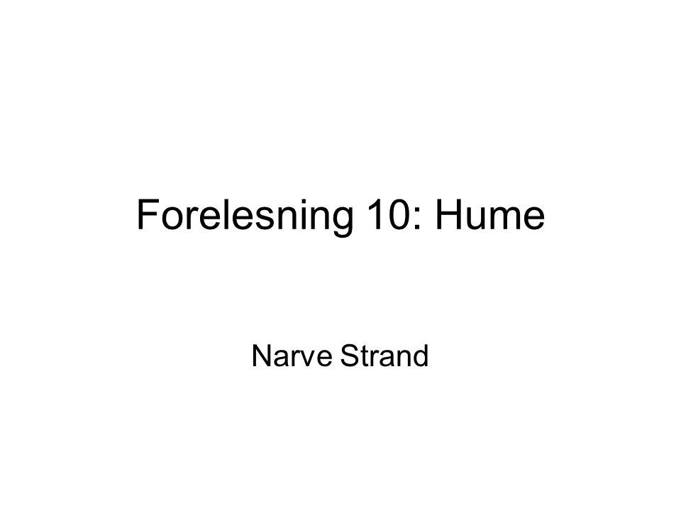 Forelesning 10: Hume Narve Strand