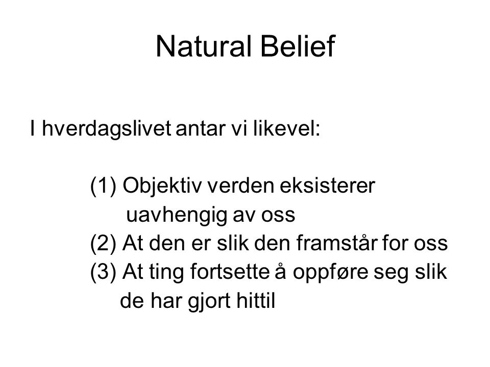 Natural Belief I hverdagslivet antar vi likevel: