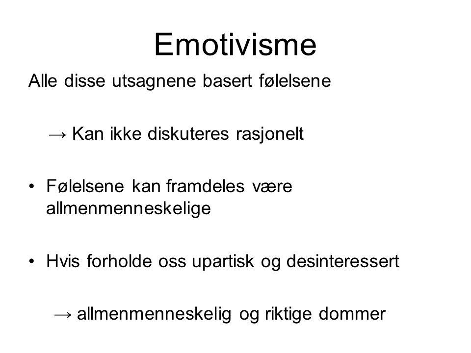 Emotivisme Alle disse utsagnene basert følelsene
