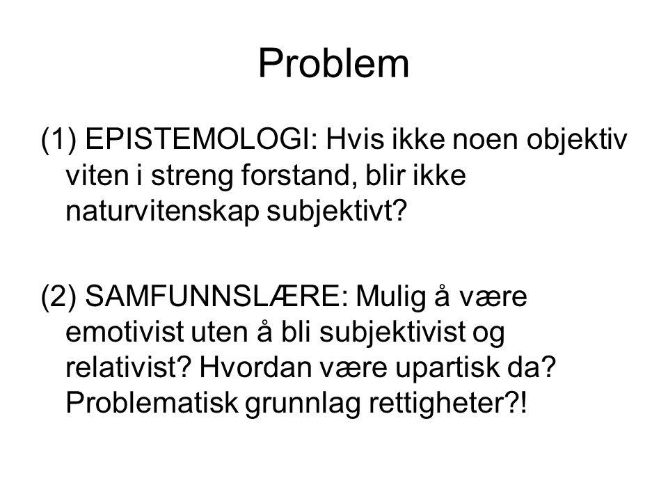 Problem (1) EPISTEMOLOGI: Hvis ikke noen objektiv viten i streng forstand, blir ikke naturvitenskap subjektivt