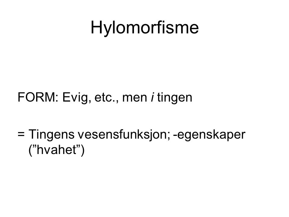 Hylomorfisme FORM: Evig, etc., men i tingen