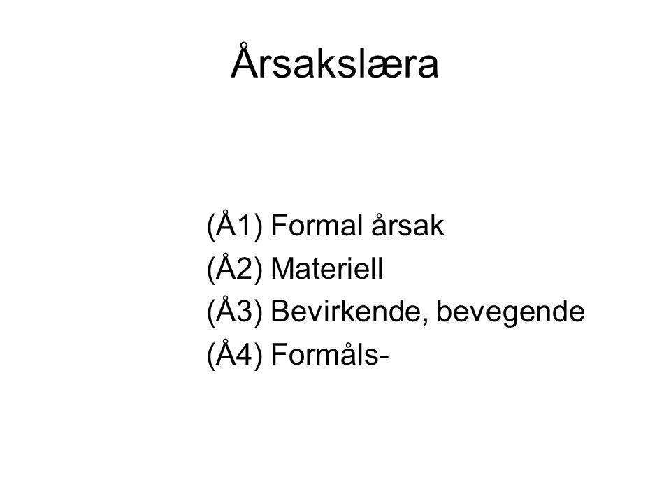Årsakslæra (Å1) Formal årsak (Å2) Materiell (Å3) Bevirkende, bevegende