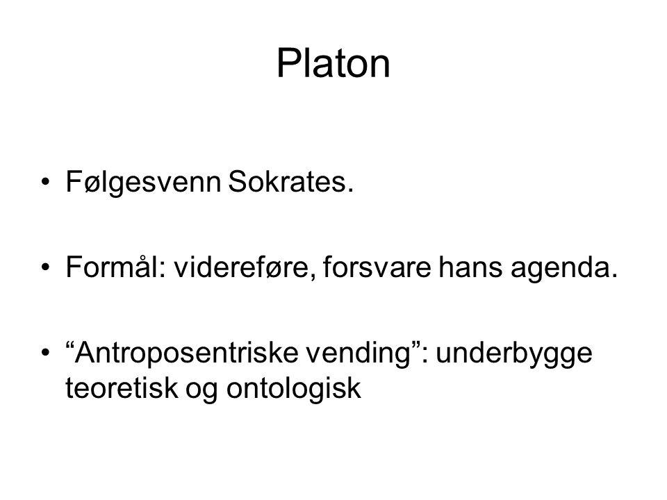 Platon Følgesvenn Sokrates. Formål: videreføre, forsvare hans agenda.