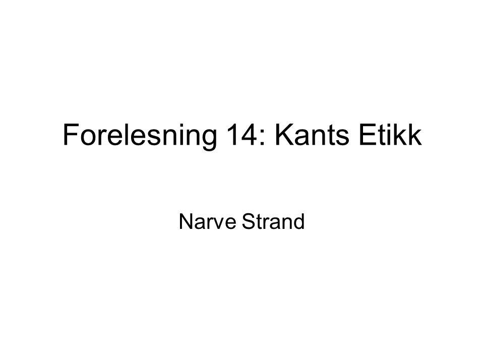 Forelesning 14: Kants Etikk