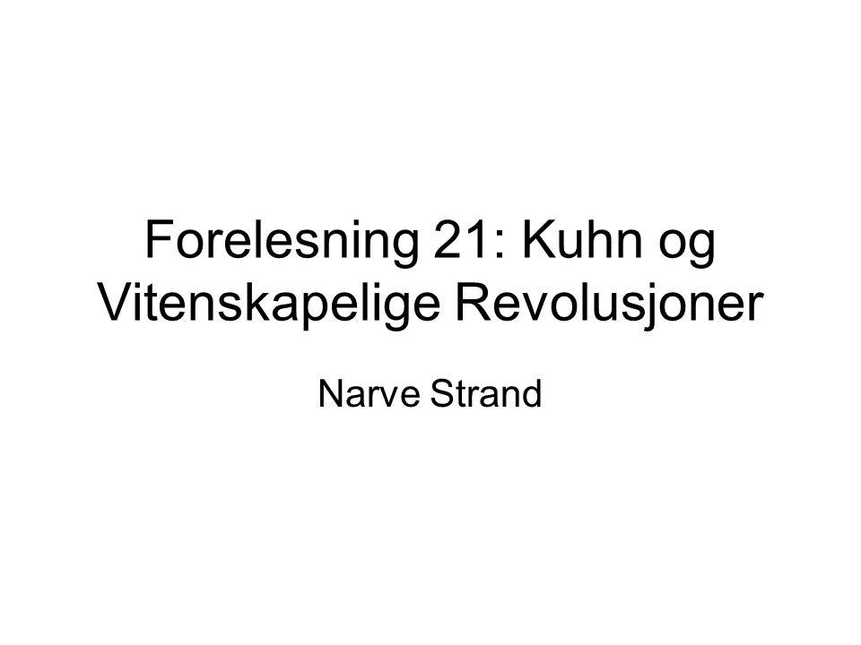 Forelesning 21: Kuhn og Vitenskapelige Revolusjoner