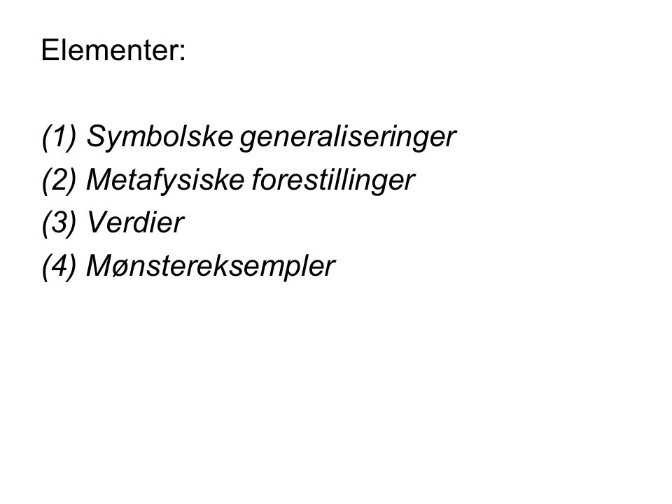 Elementer: Symbolske generaliseringer Metafysiske forestillinger Verdier Mønstereksempler