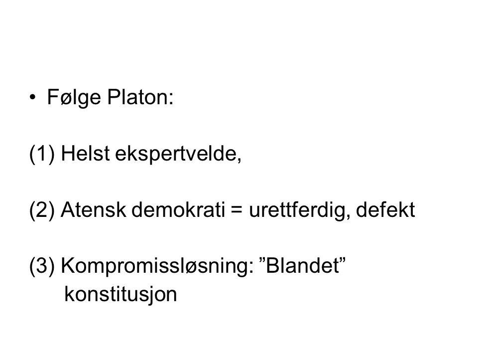 Følge Platon: (1) Helst ekspertvelde, (2) Atensk demokrati = urettferdig, defekt. (3) Kompromissløsning: Blandet