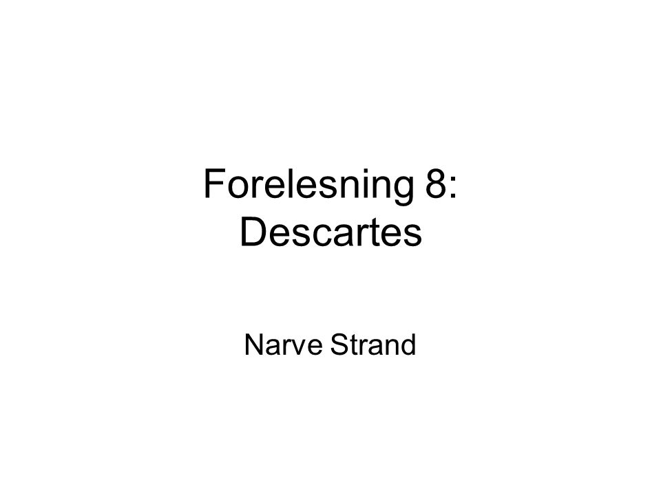 Forelesning 8: Descartes