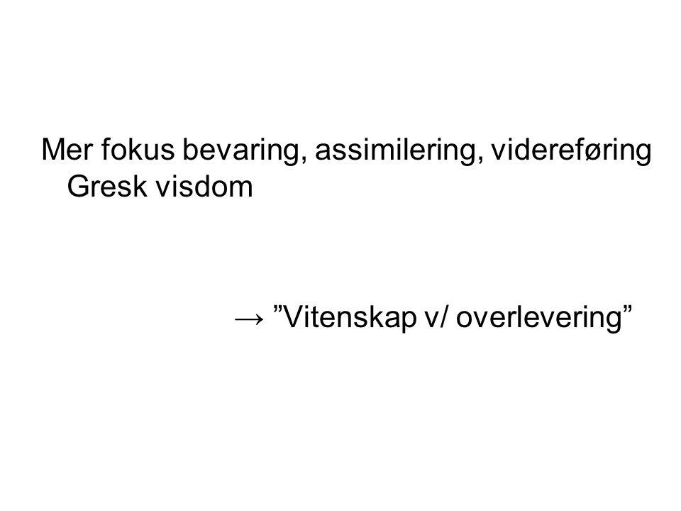 Mer fokus bevaring, assimilering, videreføring Gresk visdom