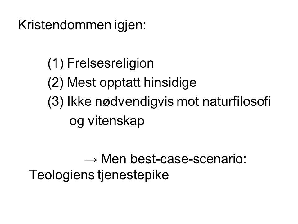 Kristendommen igjen: (1) Frelsesreligion. (2) Mest opptatt hinsidige. (3) Ikke nødvendigvis mot naturfilosofi.