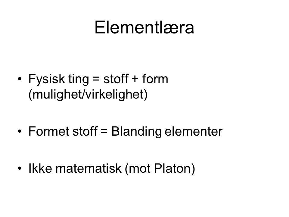 Elementlæra Fysisk ting = stoff + form (mulighet/virkelighet)