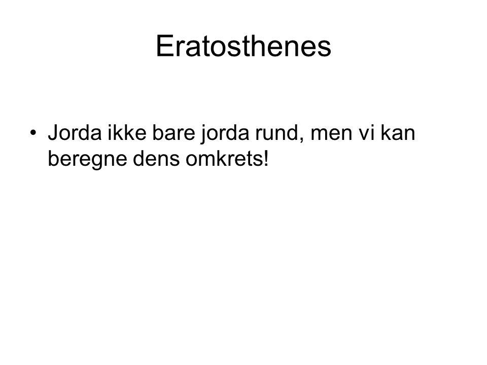 Eratosthenes Jorda ikke bare jorda rund, men vi kan beregne dens omkrets!