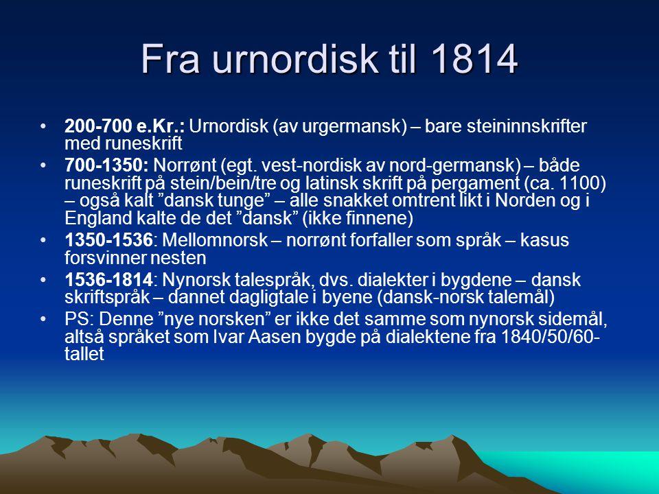 Fra urnordisk til 1814 200-700 e.Kr.: Urnordisk (av urgermansk) – bare steininnskrifter med runeskrift.