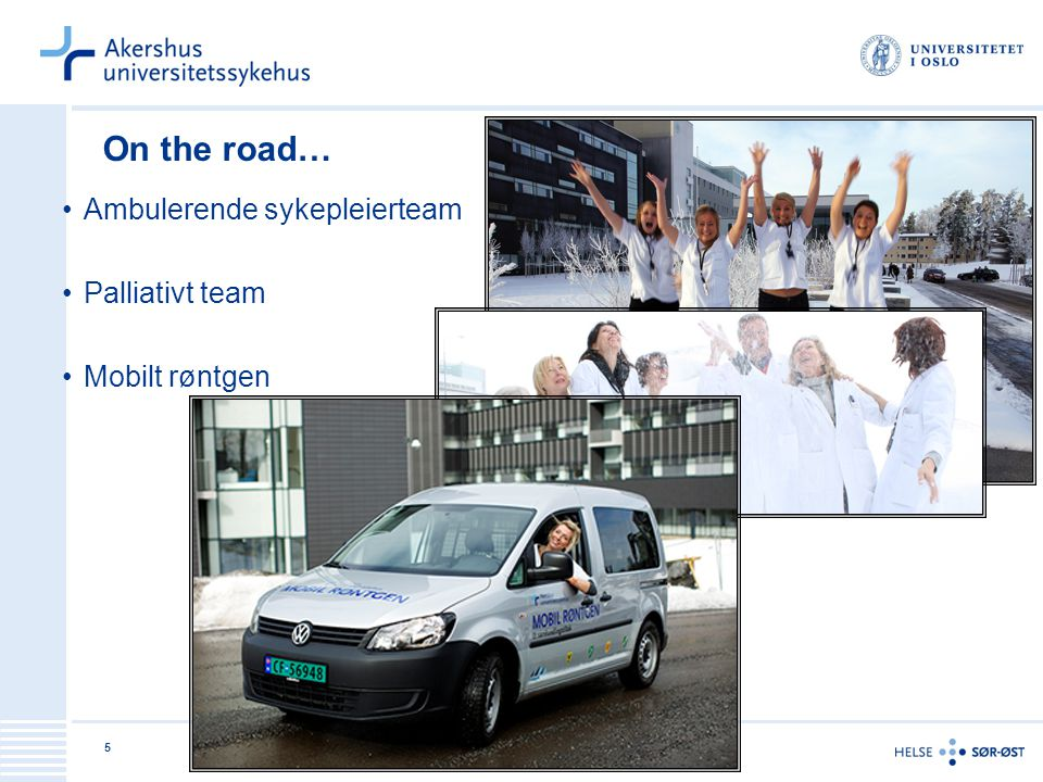 On the road… Ambulerende sykepleierteam Palliativt team Mobilt røntgen