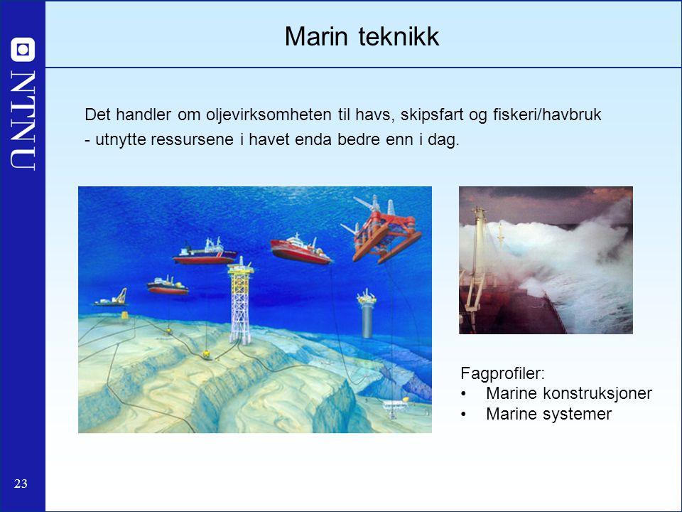 Marin teknikk Det handler om oljevirksomheten til havs, skipsfart og fiskeri/havbruk. - utnytte ressursene i havet enda bedre enn i dag.