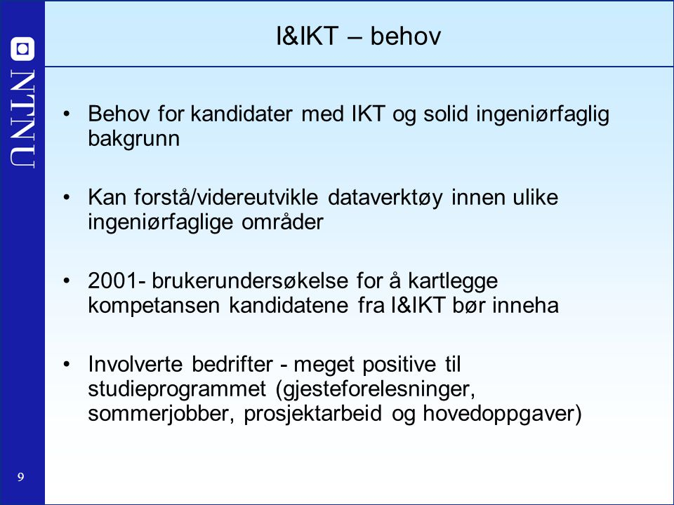 I&IKT – behov Behov for kandidater med IKT og solid ingeniørfaglig bakgrunn.