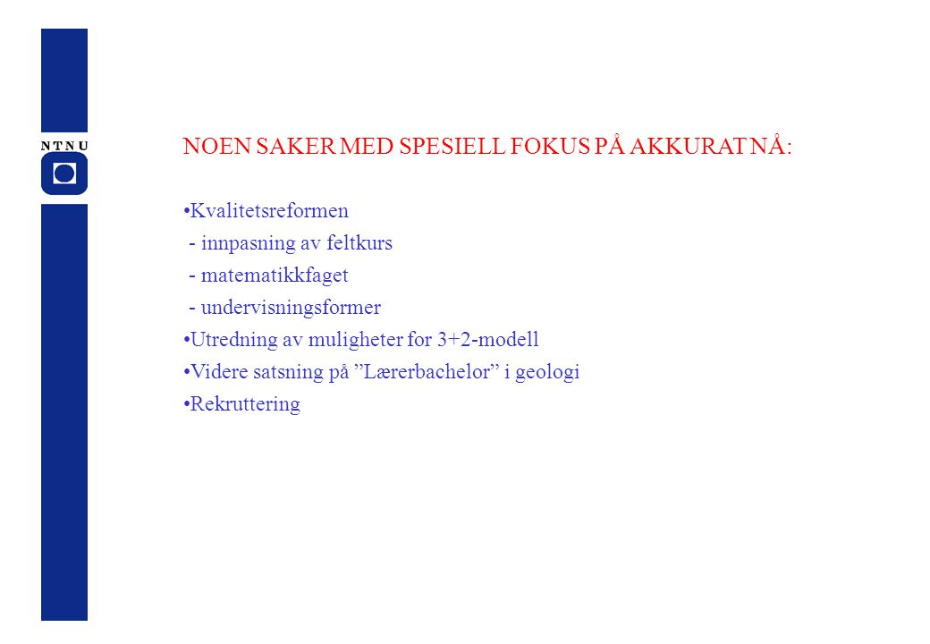 NOEN SAKER MED SPESIELL FOKUS PÅ AKKURAT NÅ: