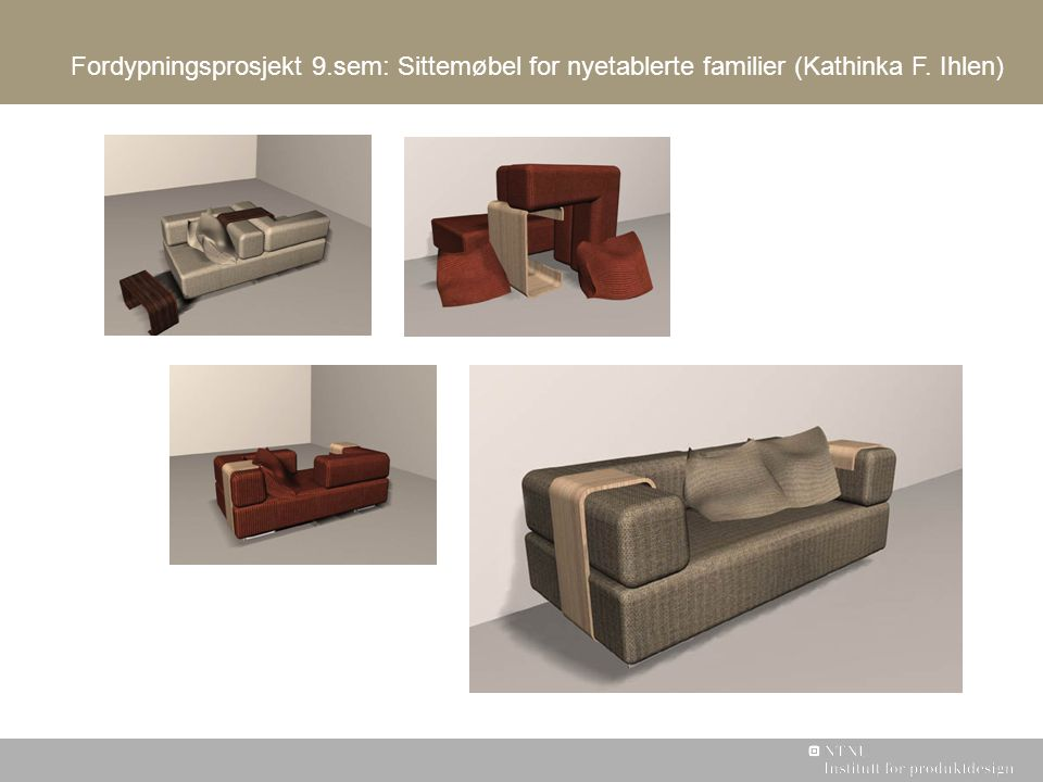 Fordypningsprosjekt 9.sem: Sittemøbel for nyetablerte familier (Kathinka F. Ihlen)