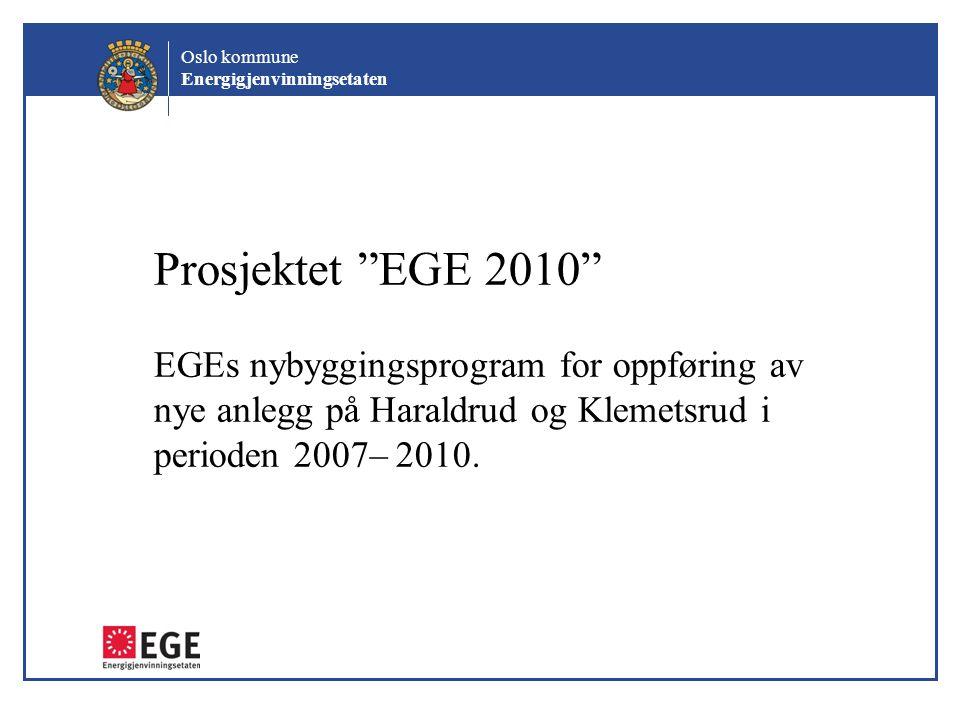 Prosjektet EGE 2010 EGEs nybyggingsprogram for oppføring av nye anlegg på Haraldrud og Klemetsrud i perioden 2007– 2010.