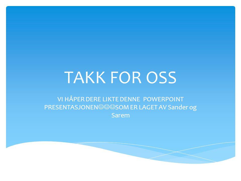 TAKK FOR OSS VI HÅPER DERE LIKTE DENNE POWERPOINT PRESENTASJONENSOM ER LAGET AV Sander og Sarem.