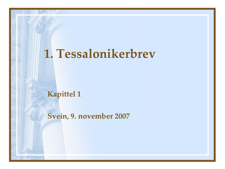 1. Tessalonikerbrev kap 1 Kapittel 1 Svein, 9. november 2007